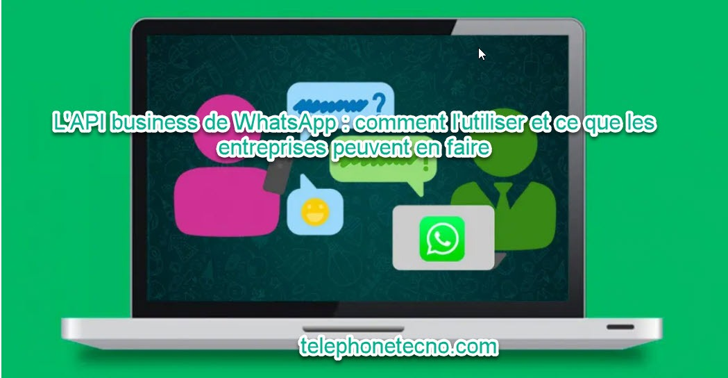 L'API business de WhatsApp : de quoi il s'agit