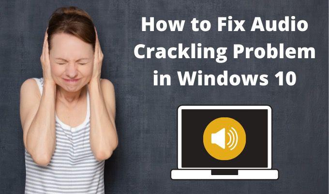 10 façons de résoudre le problème d'audio sur Windows 10