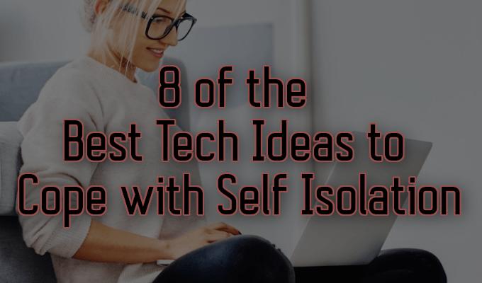 8 des meilleures idees technologiques pour faire face a lauto isolement