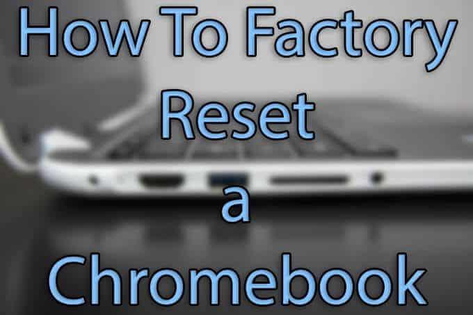 Comment Powerwash (réinitialisation d'usine) d'un Chromebook