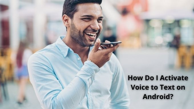 Comment activer Voice to Text sur Android?