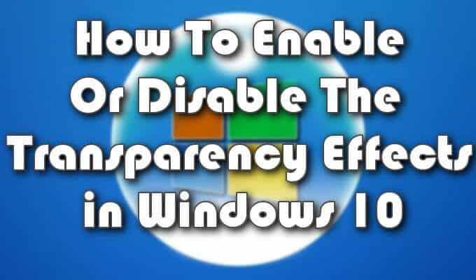 Comment activer ou desactiver les effets de transparence dans Windows