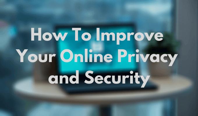 Comment améliorer votre confidentialité et votre sécurité en ligne