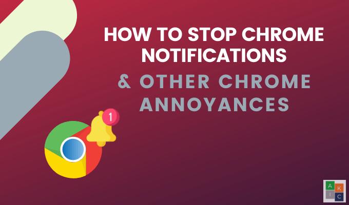 Comment arreter les notifications Chrome et autres ennuis Chrome