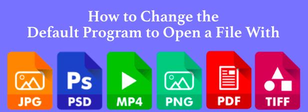Comment changer le programme par défaut pour ouvrir un fichier avec