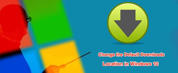 Comment changer l'emplacement de téléchargement par défaut dans Windows 10