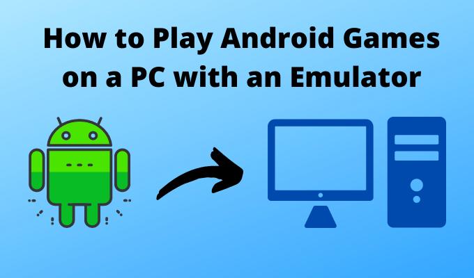 Comment jouer a des jeux Android sur un PC