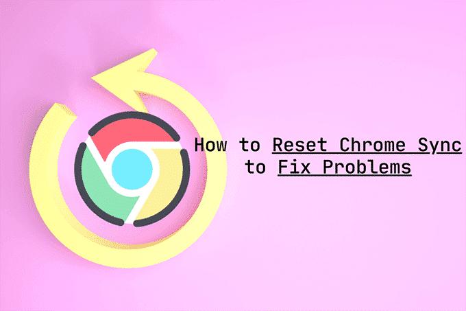 Comment réinitialiser Chrome Sync pour résoudre les problèmes