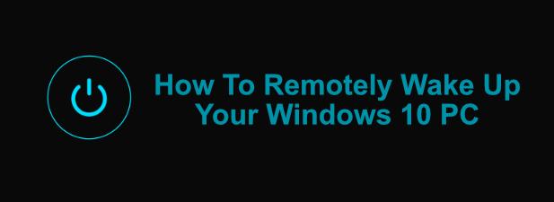 Comment reveiller a distance votre PC Windows 10