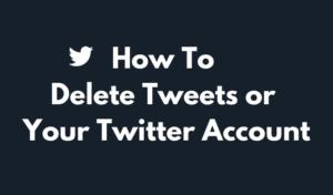 Comment supprimer des tweets ou votre compte Twitter