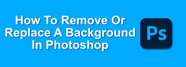 Comment supprimer ou remplacer un arriere plan dans Photoshop