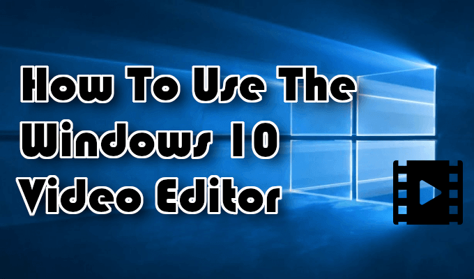 Comment utiliser lediteur video Windows 10