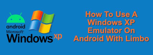 Comment utiliser un emulateur Windows XP sur Android avec Limbo