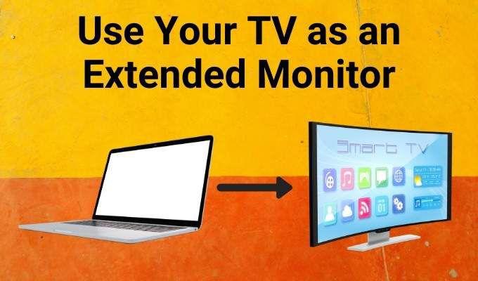 Comment utiliser votre televiseur comme moniteur etendu sans diffusion