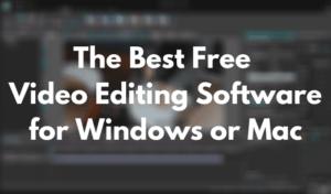 Le meilleur logiciel de montage video gratuit pour Windows ou