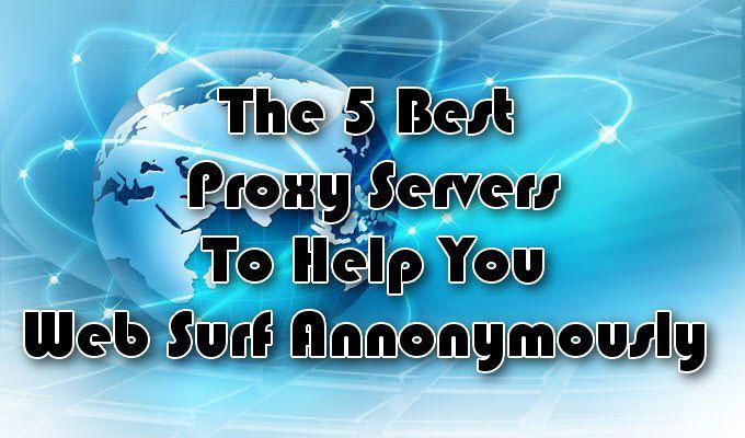 Les 5 meilleurs serveurs proxy pour vous aider à surfer sur le Web de manière anonyme