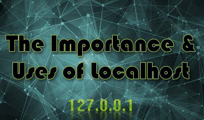 Qu'est-ce que Localhost et comment pouvez-vous l'utiliser?