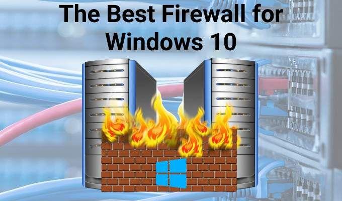 Le meilleur pare-feu pour Windows 10 qui n'est pas Windows Defender