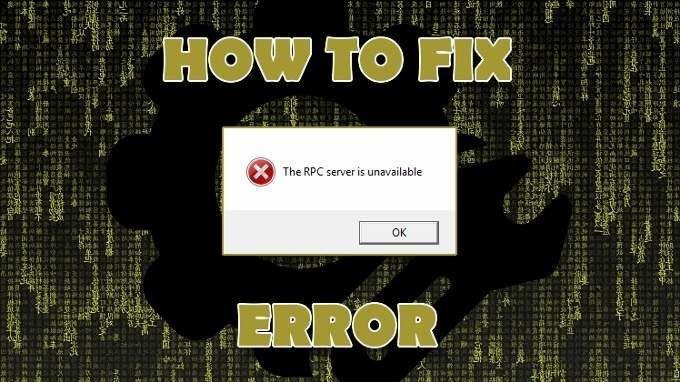 Comment réparer l'erreur `` Le serveur RPC n'est pas disponible '' dans Windows
