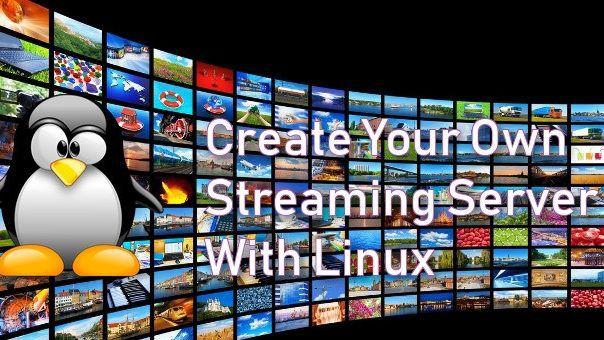 Créez votre propre serveur de streaming vidéo en direct avec Linux